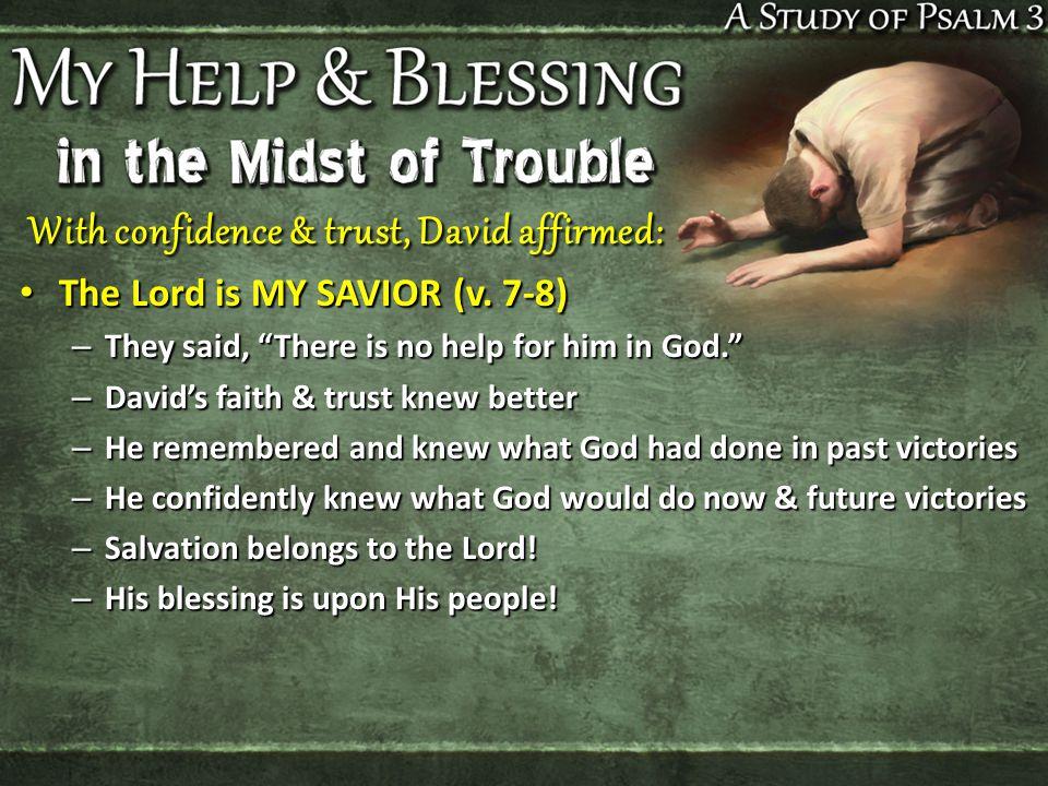 The Lord is MY SAVIOR (v. 7-8) The Lord is MY SAVIOR (v.