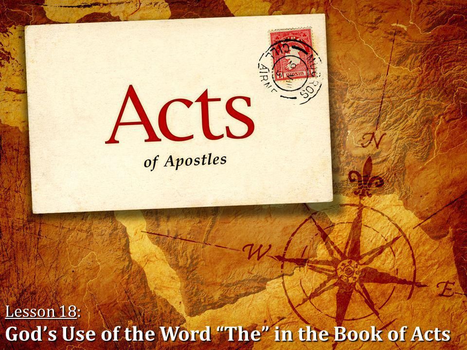 Lesson 18: God's Use of the Word The in the Book of Acts Please pick up a handout from the table in the back of the auditorium for class this morning.