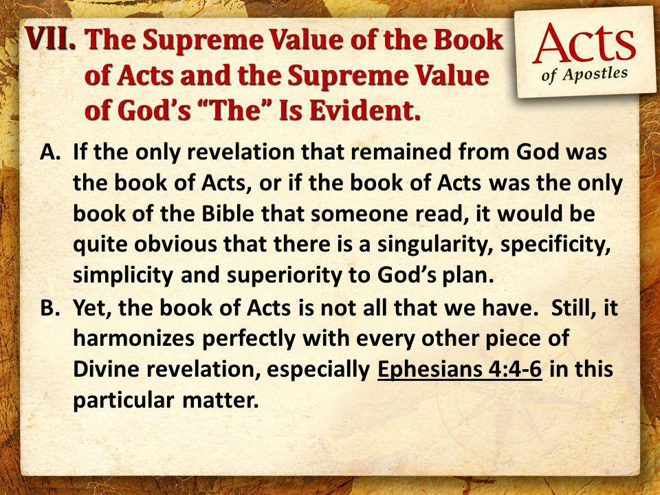 A.If the only revelation that remained from God was the book of Acts, or if the book of Acts was the only book of the Bible that someone read, it would be quite obvious that there is a singularity, specificity, simplicity and superiority to God's plan.