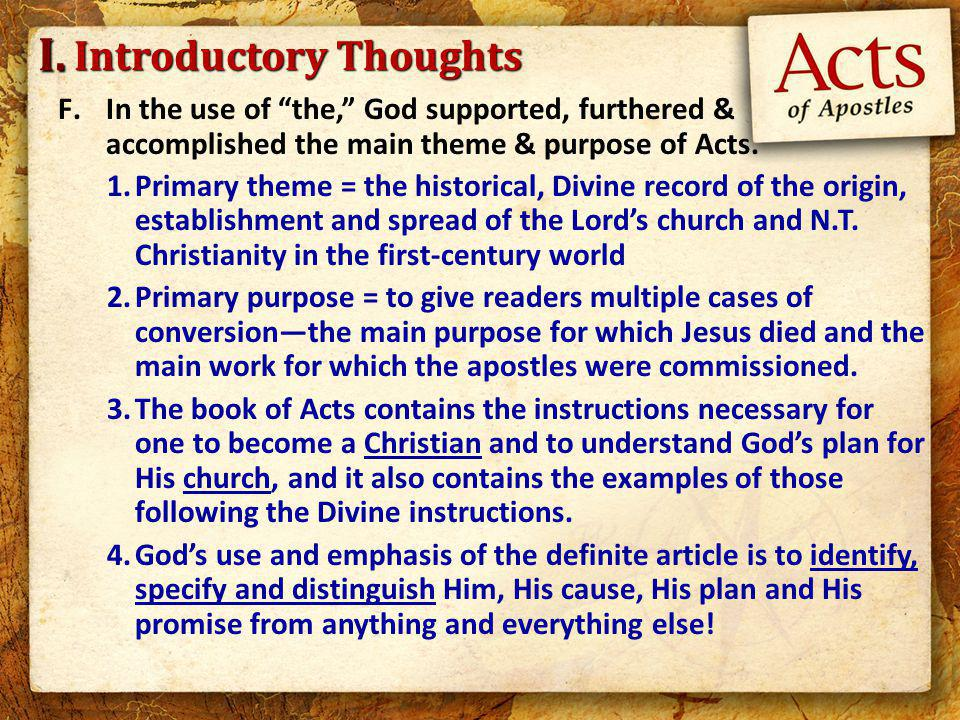 Introductory Thoughts F.In the use of the, God supported, furthered & accomplished the main theme & purpose of Acts.