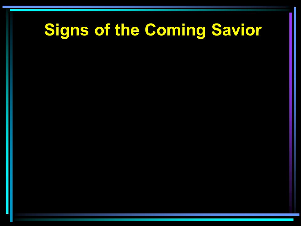 Signs of the Coming Savior