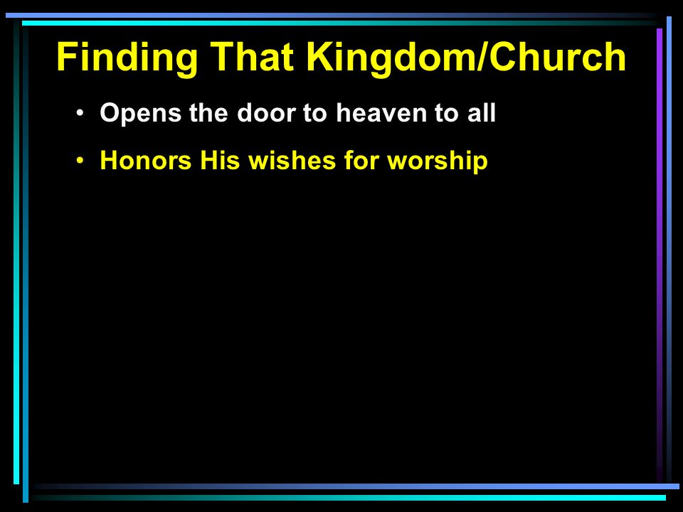 Finding That Kingdom/Church Opens the door to heaven to all Honors His wishes for worship