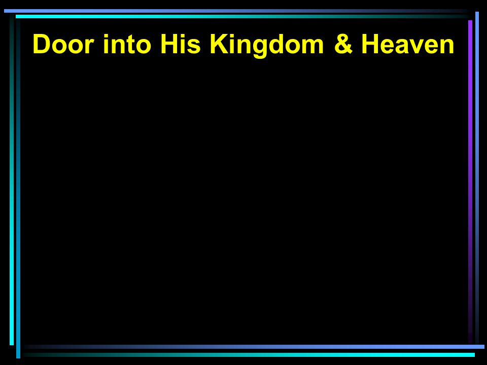 Door into His Kingdom & Heaven