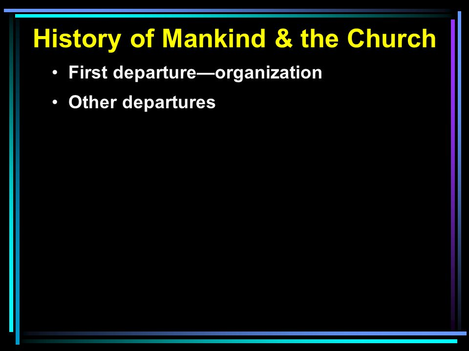 History of Mankind & the Church First departure—organization Other departures