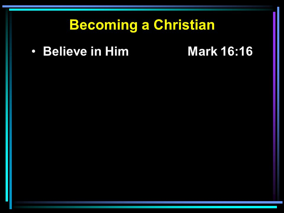 Believe in HimMark 16:16