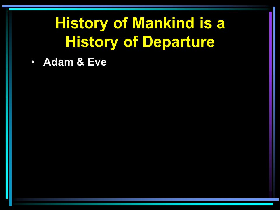 History of Mankind is a History of Departure Adam & Eve
