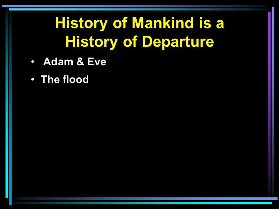 History of Mankind is a History of Departure Adam & Eve The flood