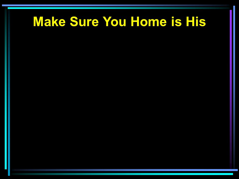 Make Sure You Home is His