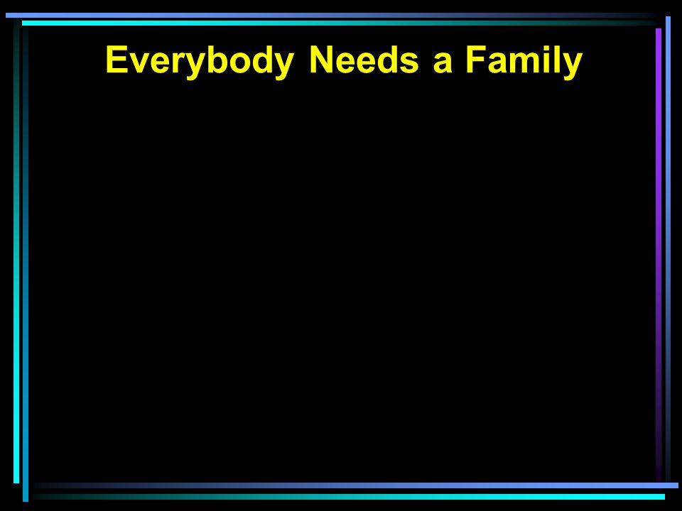 Everybody Needs a Family