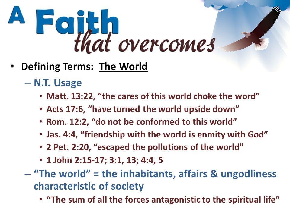 Defining Terms: Overcome – N.T.Usage Romans 12:21 2 Peter 2:19-20 + 1 John 2:13-14; 4:4 Rev.