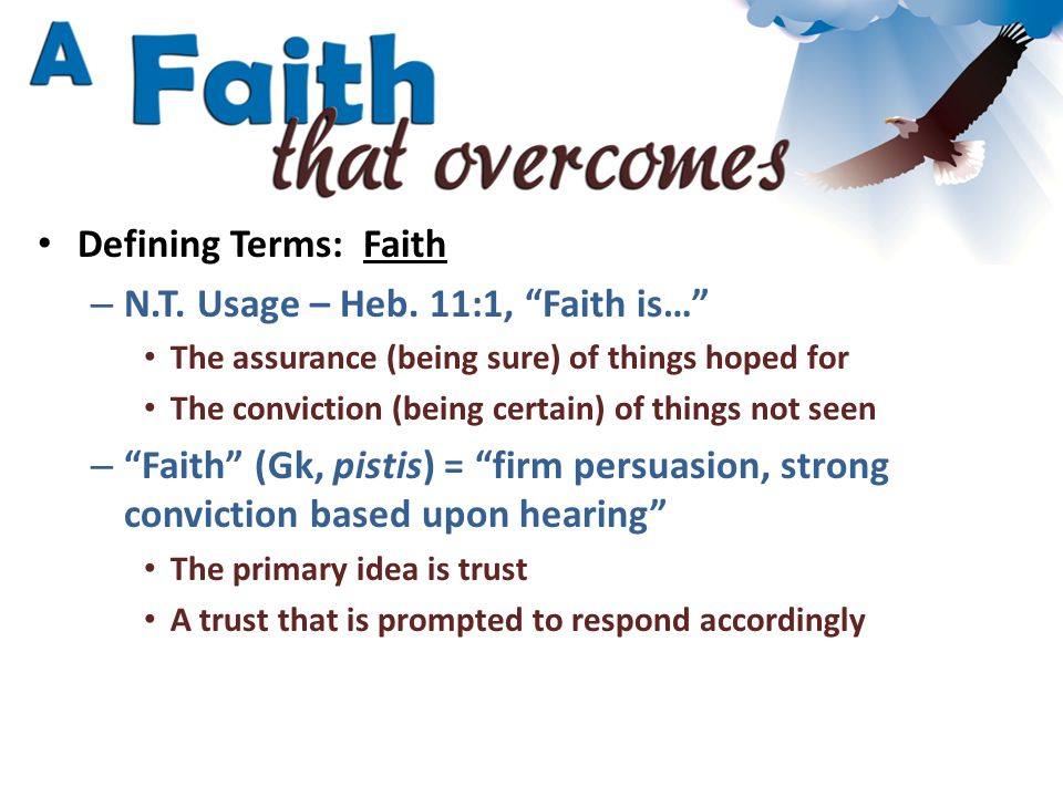 Defining Terms: Faith – Faith that Jesus is the Son of God Having a strong conviction/trust in Jesus – Who Jesus is – What Jesus did – What Jesus said Peter professed this faith in Jesus – Jesus is the Christ, the Son of God – Matt.