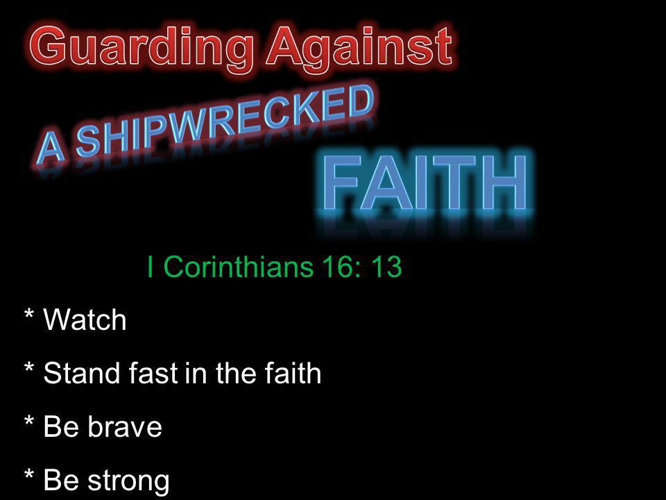 I Corinthians 16: 13 * Watch * Stand fast in the faith * Be brave * Be strong