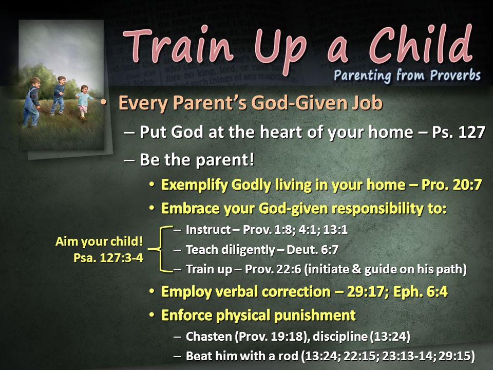 Aim your child! Psa. 127:3-4
