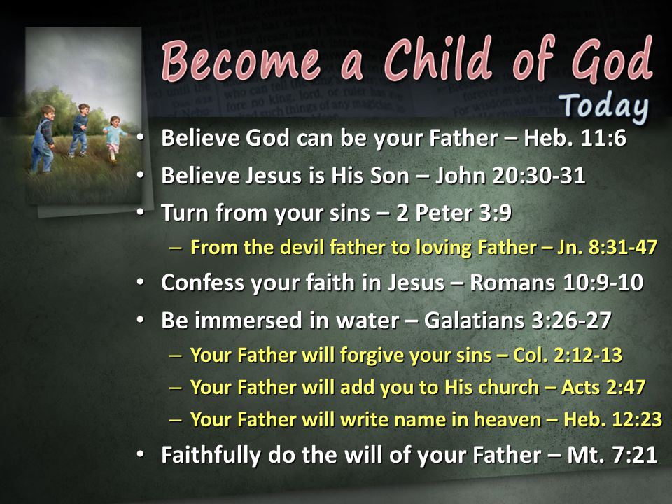 Believe God can be your Father – Heb. 11:6 Believe God can be your Father – Heb.