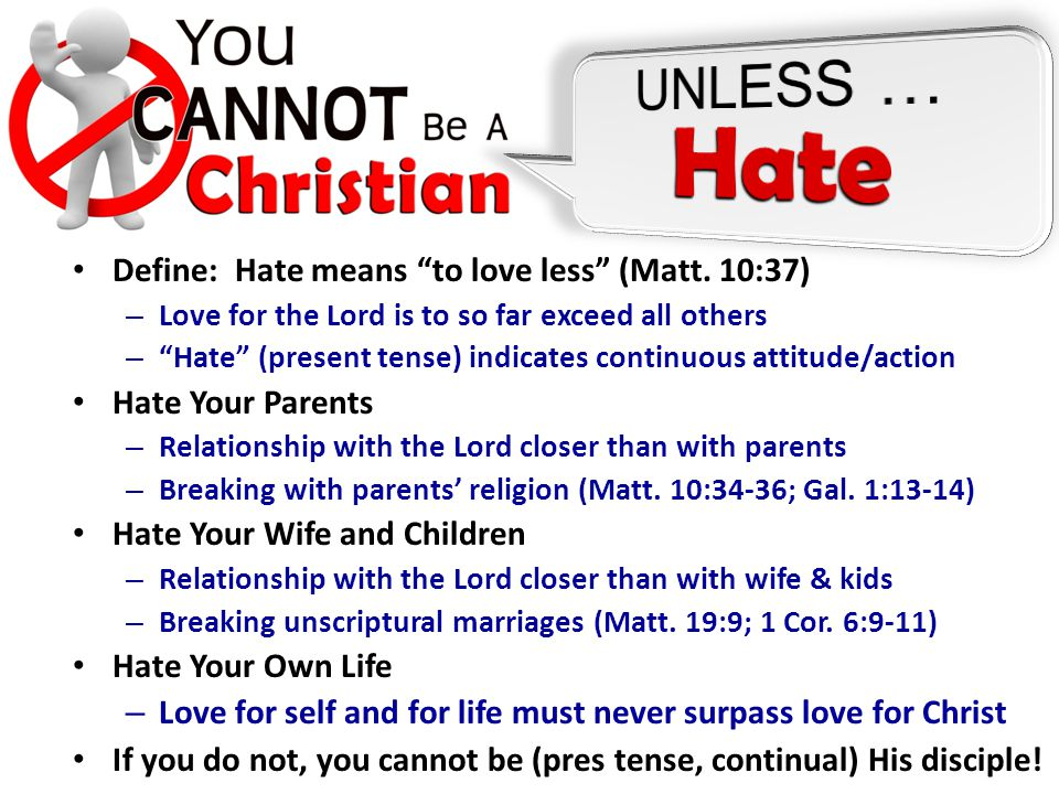 Define: Hate means to love less (Matt.