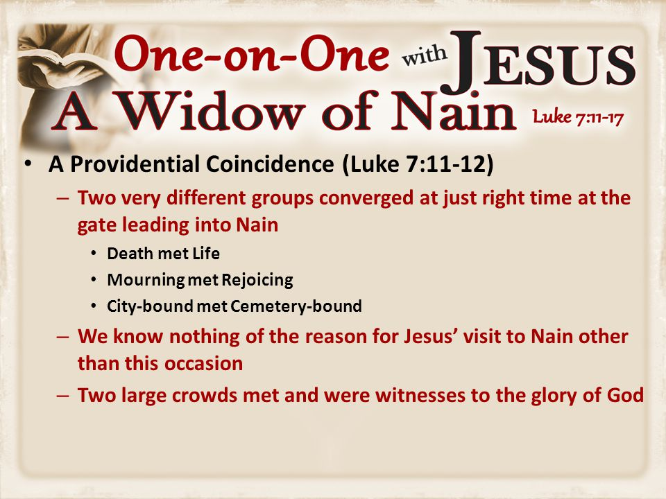 A Providential Coincidence (Luke 7:11-12) – Two very different groups converged at just right time at the gate leading into Nain Death met Life Mourni
