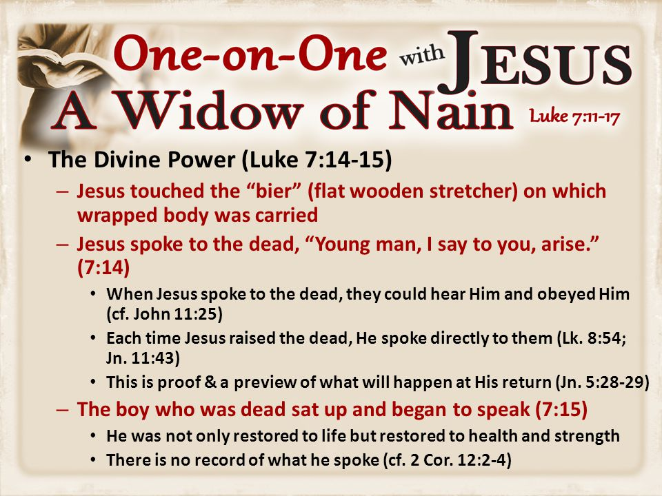 "The Divine Power (Luke 7:14-15) – Jesus touched the ""bier"" (flat wooden stretcher) on which wrapped body was carried – Jesus spoke to the dead, ""Young"