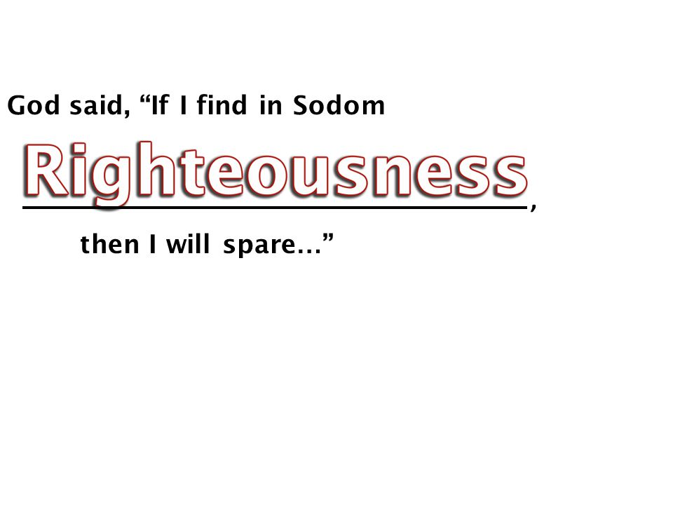 God said, If I find in Sodom then I will spare … ,