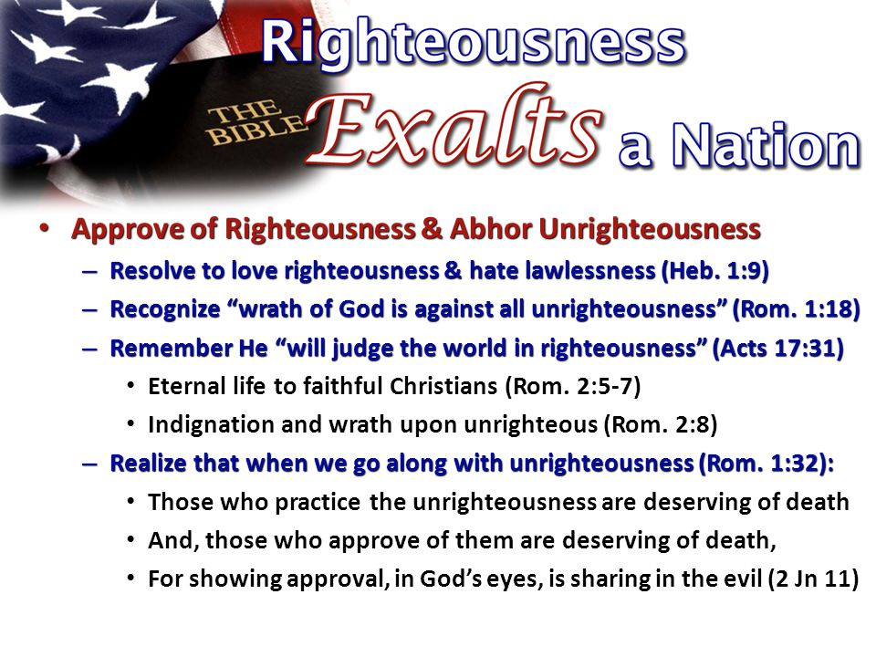 Approve of Righteousness & Abhor Unrighteousness Approve of Righteousness & Abhor Unrighteousness – Resolve to love righteousness & hate lawlessness (Heb.