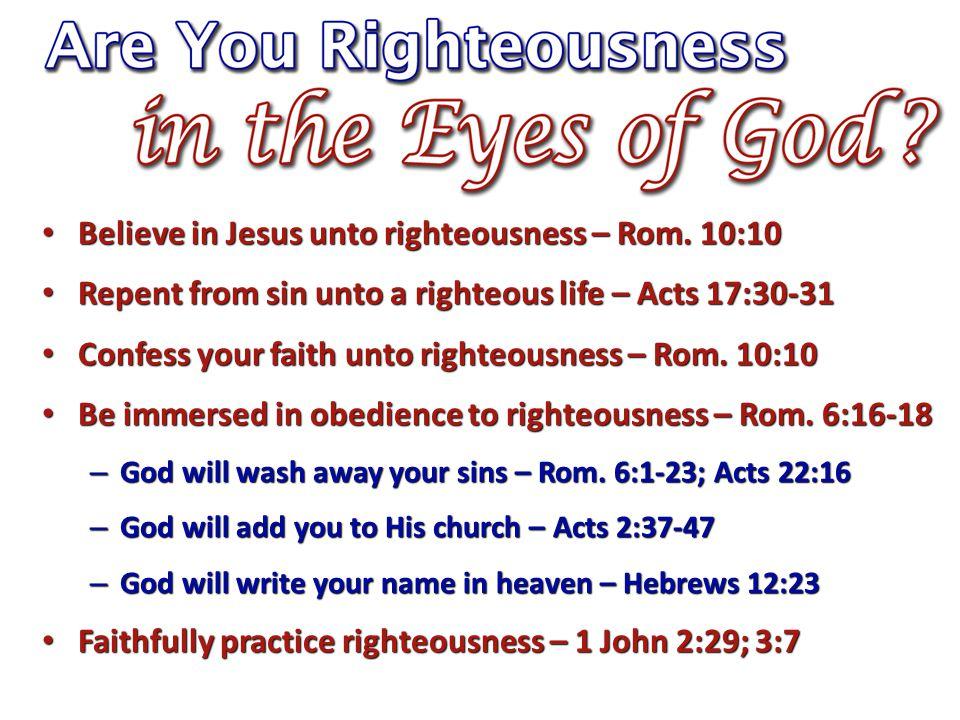 Believe in Jesus unto righteousness – Rom. 10:10 Believe in Jesus unto righteousness – Rom.
