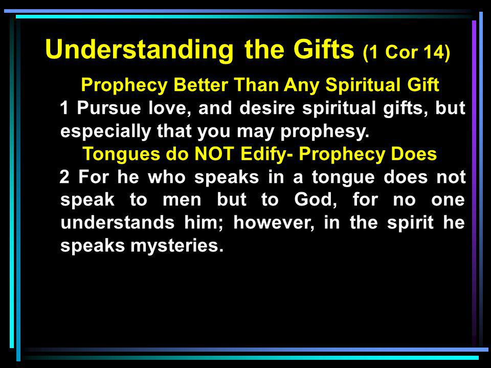 Understanding the Gifts (1 Cor 14) Prophecy Better Than Any Spiritual Gift 1 Pursue love, and desire spiritual gifts, but especially that you may prop