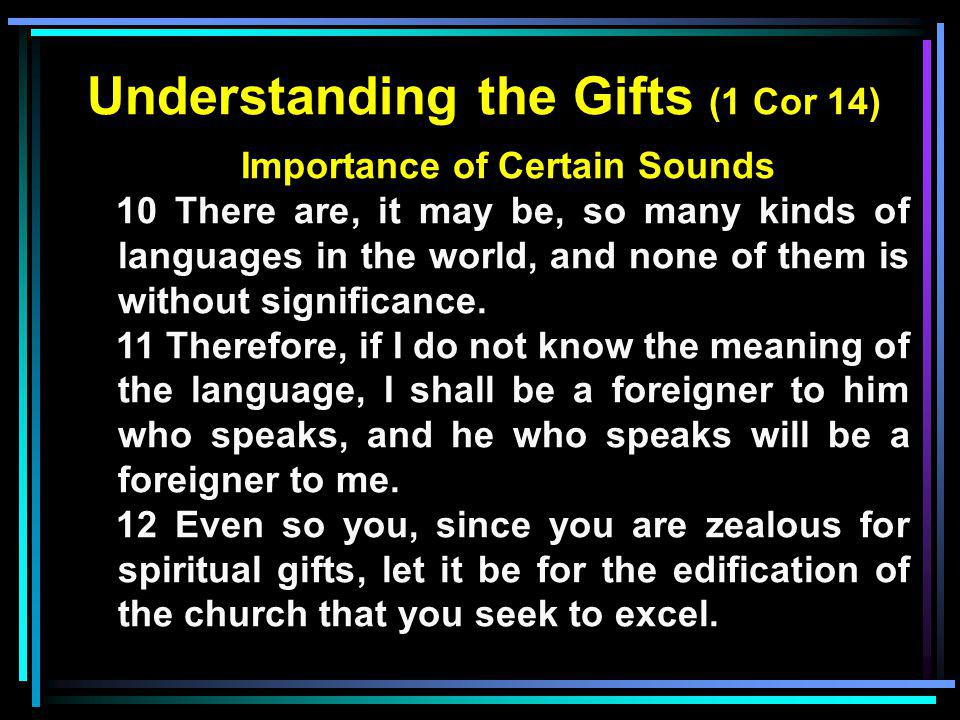 Understanding the Gifts (1 Cor 14) Importance of Certain Sounds 10 There are, it may be, so many kinds of languages in the world, and none of them is