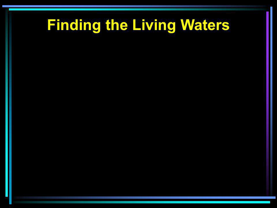 Finding the Living Waters