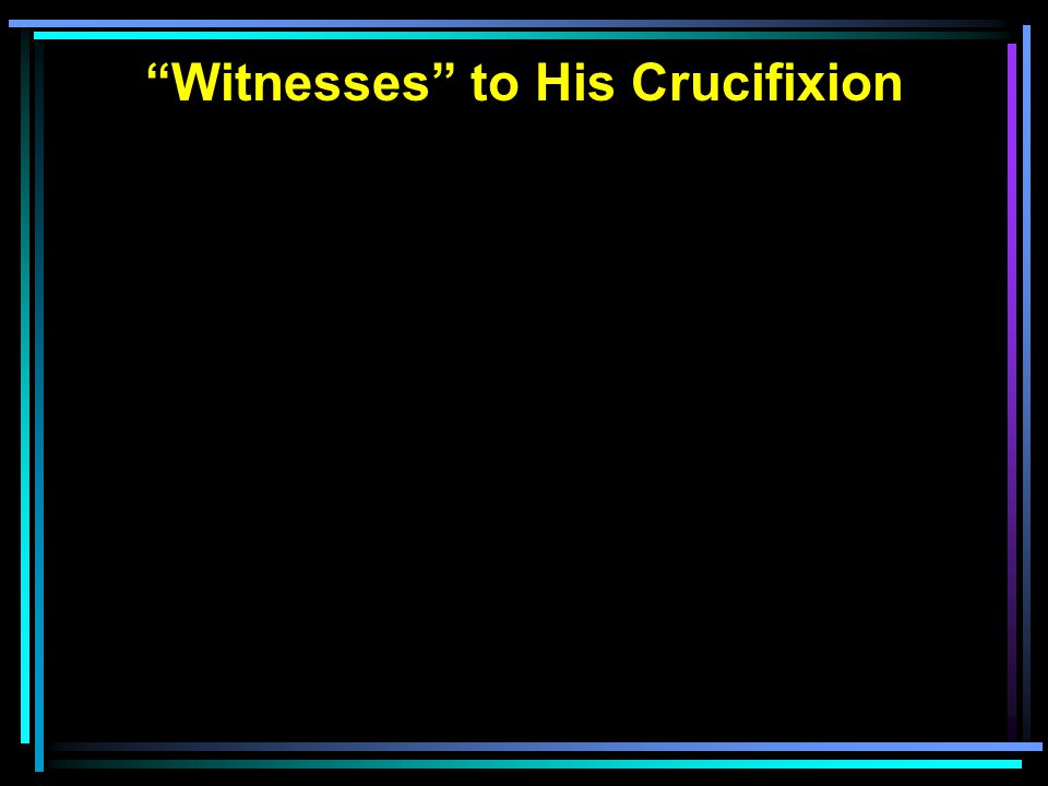 Witnesses to His Crucifixion