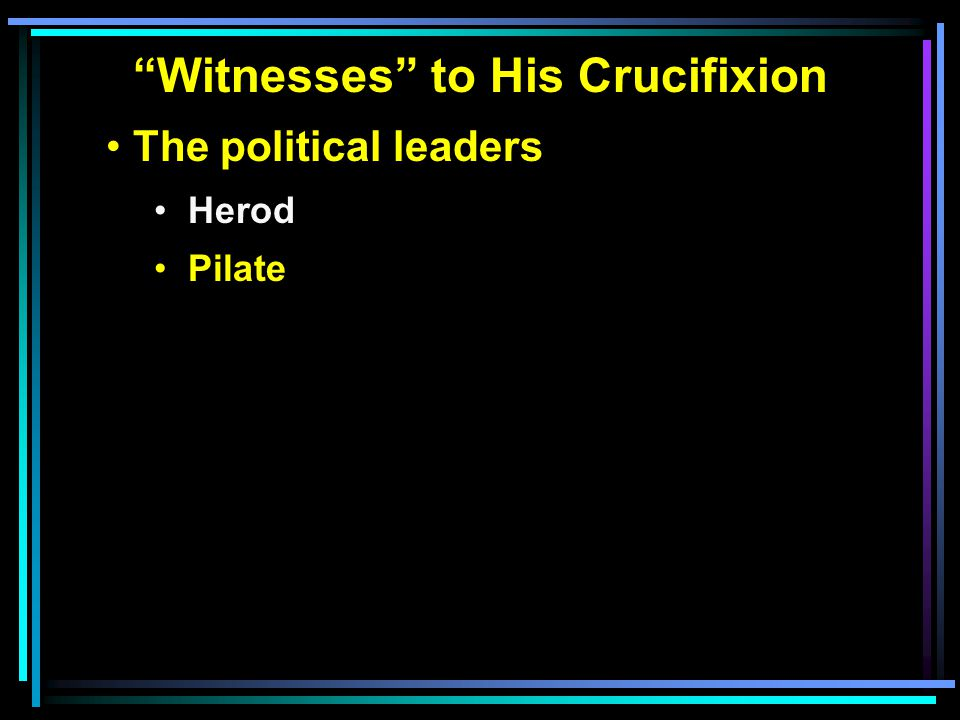 """""""Witnesses"""" to His Crucifixion The political leaders Herod Pilate"""