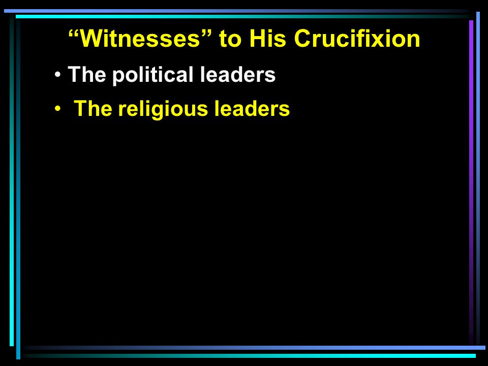 """""""Witnesses"""" to His Crucifixion The political leaders The religious leaders"""