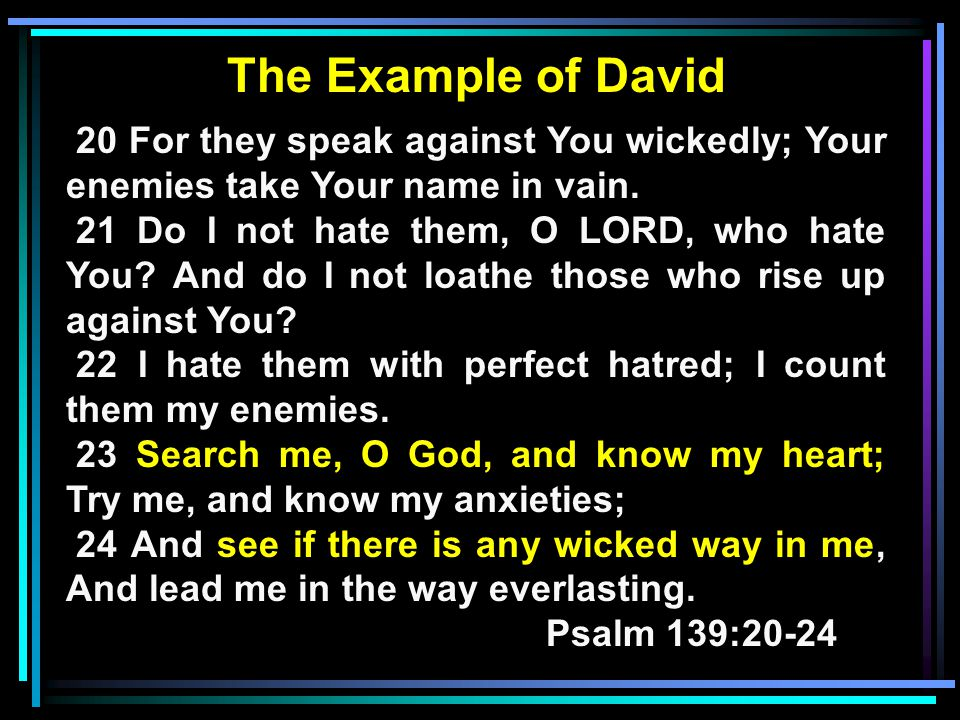 The Example of David 20 For they speak against You wickedly; Your enemies take Your name in vain.