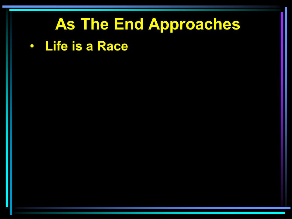 As The End Approaches Life is a Race Life is a boxing match
