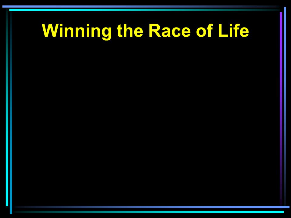 Winning the Race of Life