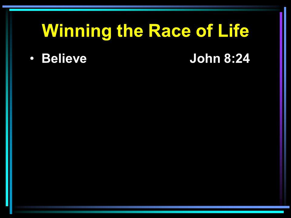Winning the Race of Life Believe John 8:24 Repent2 Pet. 3:9