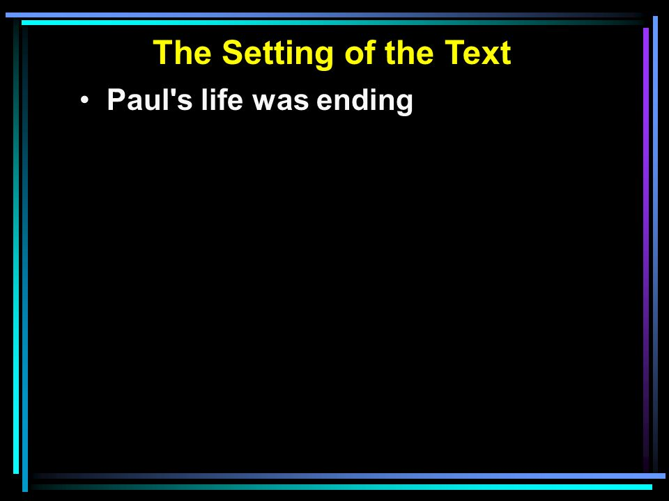 The Setting of the Text Paul s life was ending A time for sober reflection