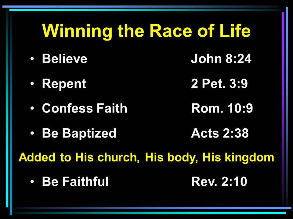 Winning the Race of Life Believe John 8:24 Repent2 Pet.