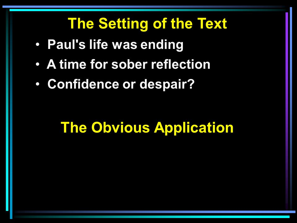 The Setting of the Text Paul s life was ending A time for sober reflection Confidence or despair.