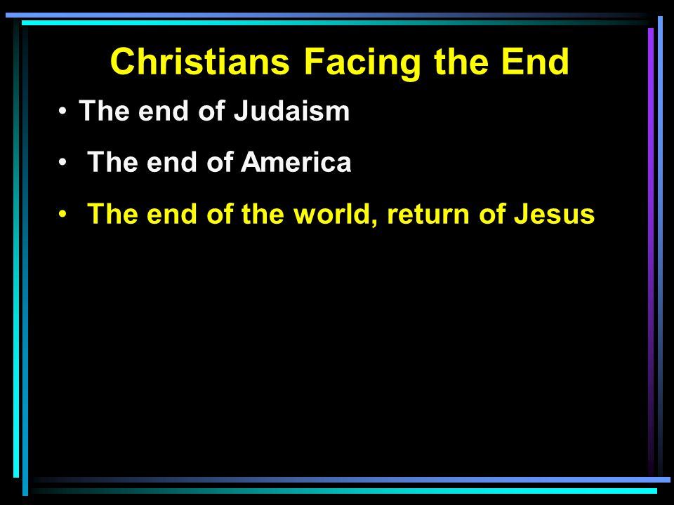 Christians Facing the End The end of Judaism The end of America The end of the world, return of Jesus
