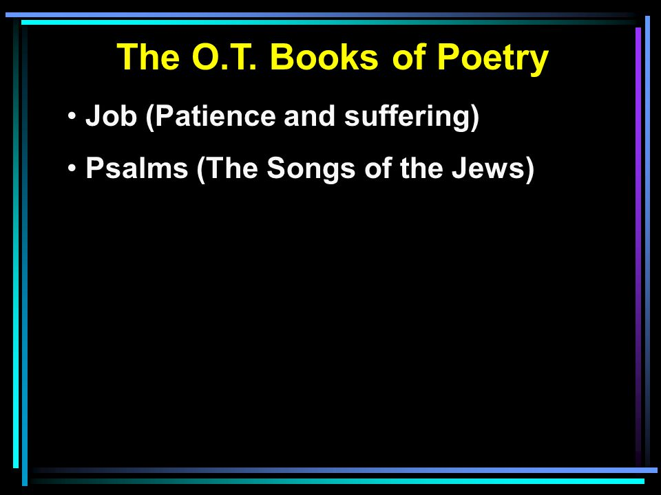 The O.T. Books of Poetry Job (Patience and suffering) Psalms (The Songs of the Jews)
