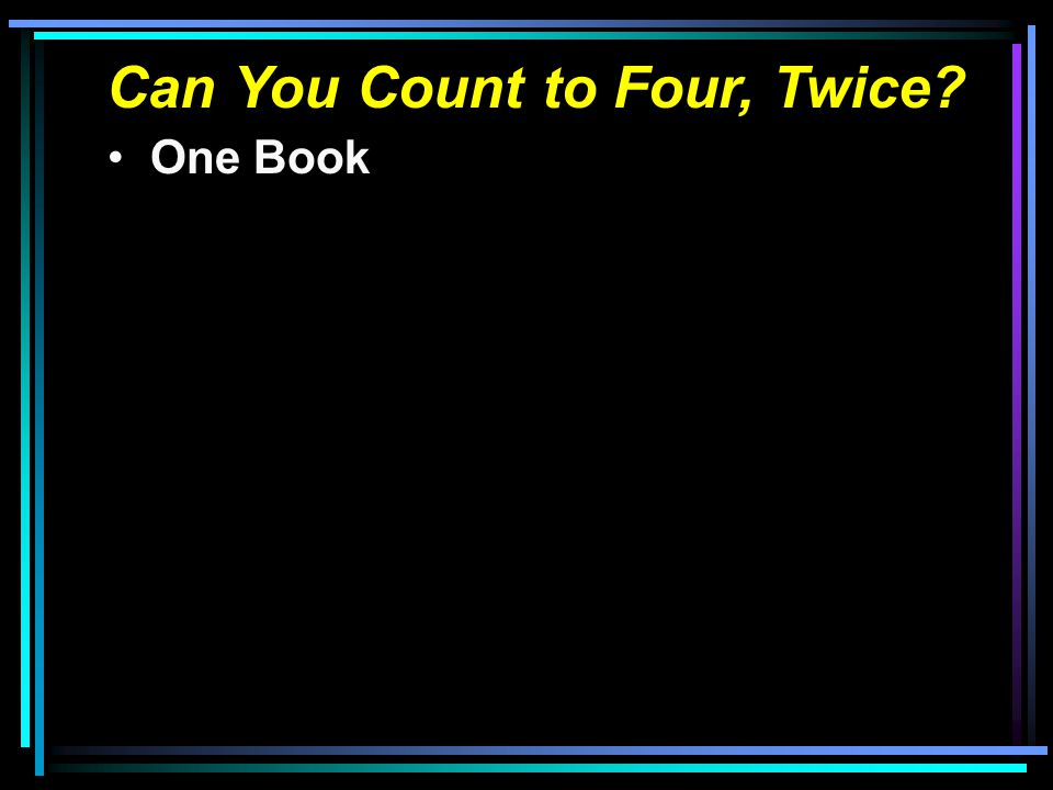 Can You Count to Four, Twice? One Book Two Testaments