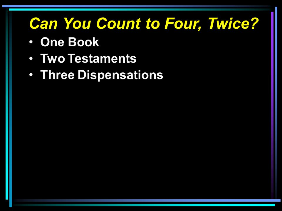 Can You Count to Four, Twice One Book Two Testaments Three Dispensations