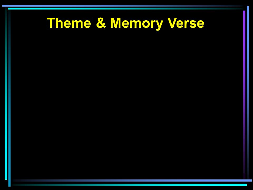 Theme & Memory Verse Illustrated Joy of the message Message was NOT received 11 And their words seemed to them like idle tales, and they did not believe them.