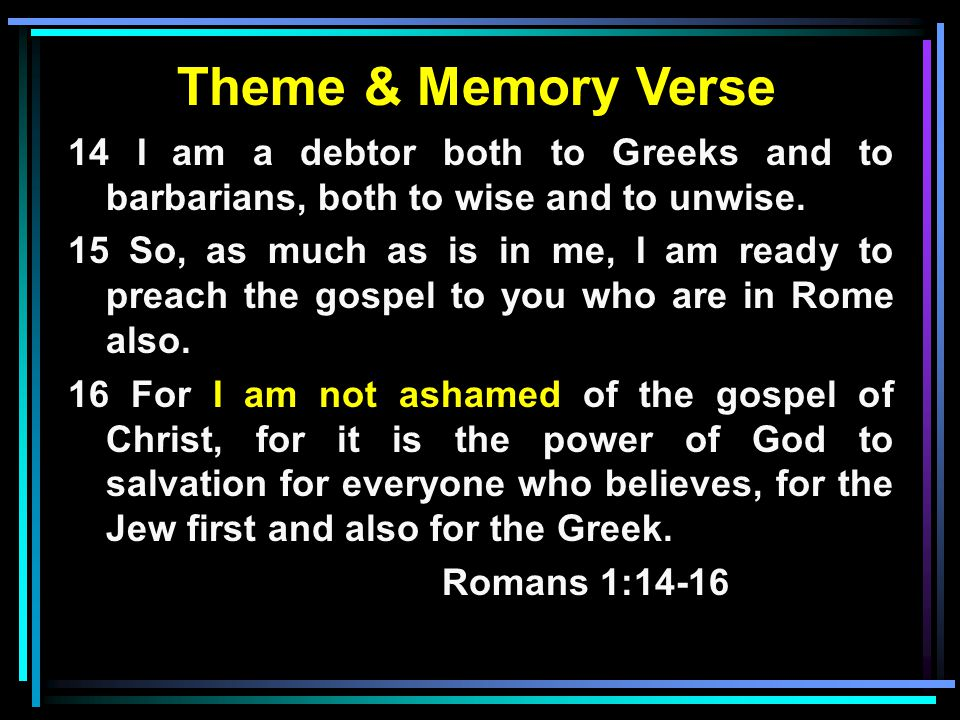 Theme & Memory Verse Illustrated Joy of the message Message was NOT received Rejection did not dissuade them Message was vindicated Come & See;