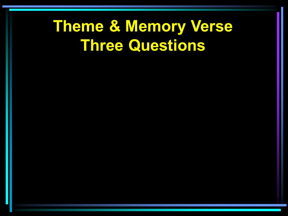 Theme & Memory Verse Three Questions