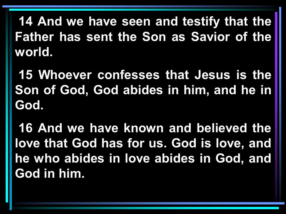14 And we have seen and testify that the Father has sent the Son as Savior of the world.