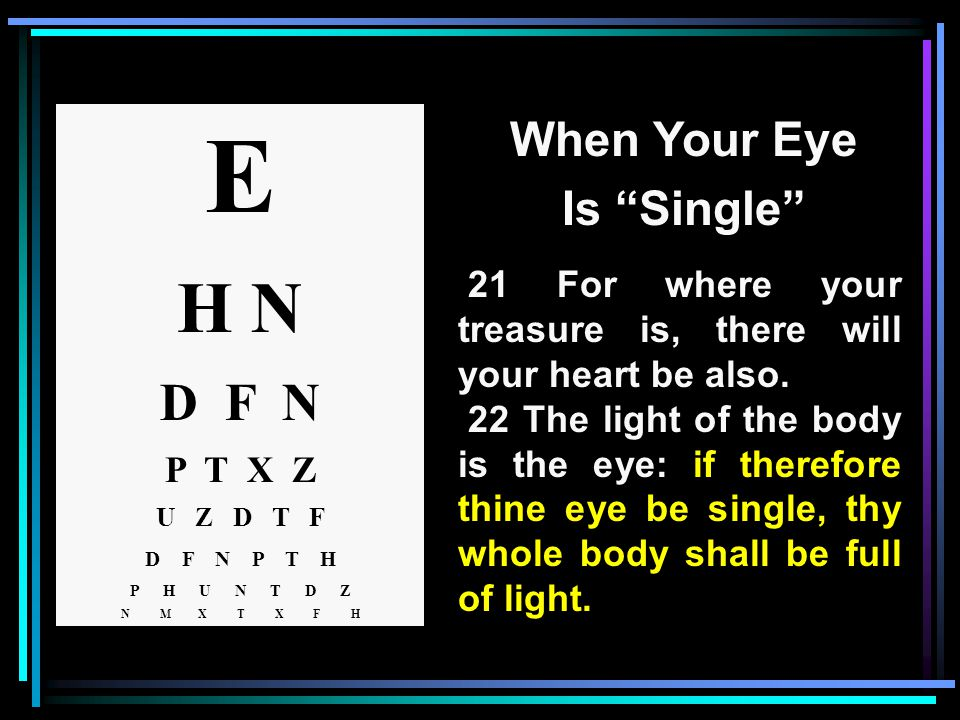E H N D F N P T X Z U Z D T F D F N P T H P H U N T D Z N M X T X F H When Your Eye Is Single 21 For where your treasure is, there will your heart be also.