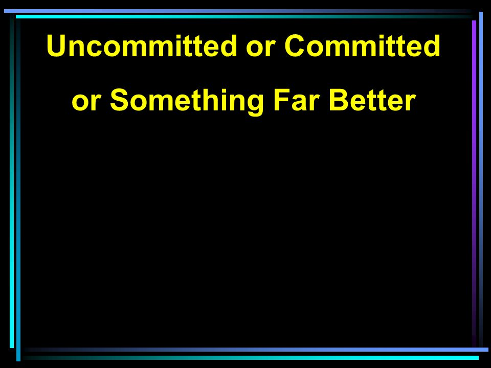 Uncommitted or Committed or Something Far Better