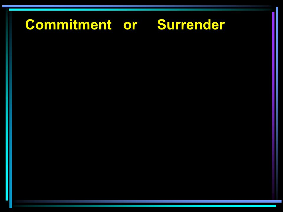Commitment or Surrender