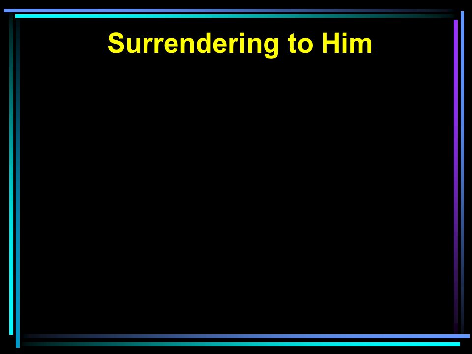 Surrendering to Him