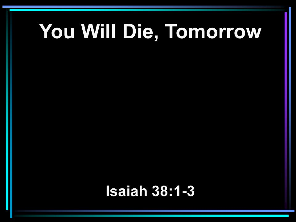 1 In those days Hezekiah was sick and near death.